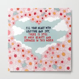 Fill your heart with gratitude Metal Print
