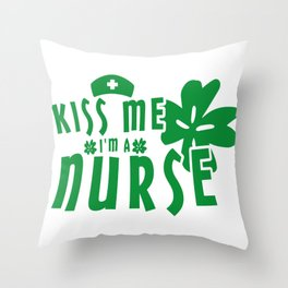 Kiss Me I'm A Nurse St. Patrick's Day Throw Pillow