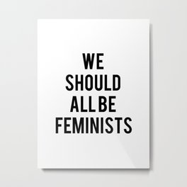 We Should All Be Feminists Metal Print
