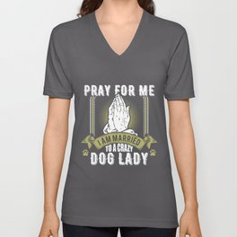 Funny Pray For Me I Am Married To a Crazy Dog Lady Unisex V-Neck