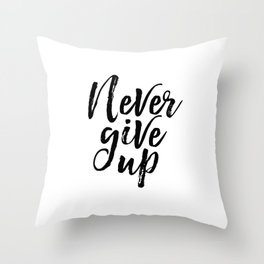 Never Give Up, Modern office Print, Motivational Quote, Inspirational Poster Throw Pillow