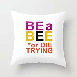 Be a BEE or DIE TRYING Throw Pillow