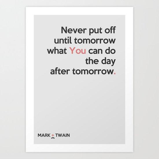Mark Twain, quote, inspiration, fun, humor, smile, sencente, aphorism Art Print