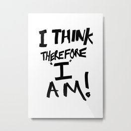 I think therefore I am - inverse redux Metal Print