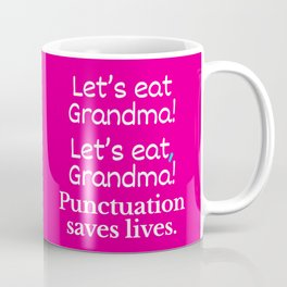 Let's Eat Grandma Punctuation Saves Lives (Pink) Coffee Mug