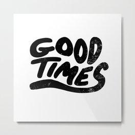 Good Times Metal Print