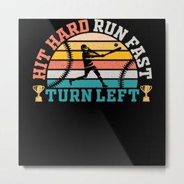 Hit Hard Run Fast Turn Left Metal Print