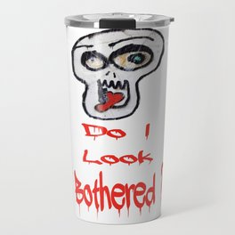 Do I look bothered? Travel Mug