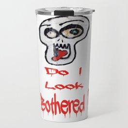 Do I look bothered? Travel Mug