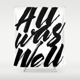 All Was Well Shower Curtain