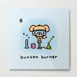 B for bunsen burner Metal Print
