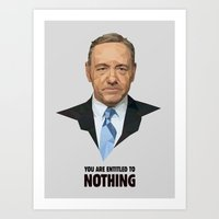 frank underwood Art Prints featuring You are entitled to nothing - Frank Underwood by Fantastisch.com