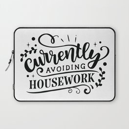 Currently avoiding housework - Funny hand drawn quotes illustration. Funny humor. Life sayings. Laptop Sleeve