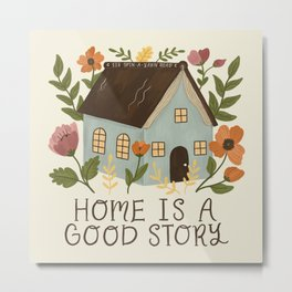 Home is a Good Story Metal Print