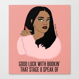 Good Luck With Bookin' That Stage U Speak Of  Canvas Print