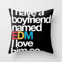 edm Throw Pillows featuring I Have A Boyfriend Named EDM I Love Him So Much by DropBass