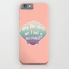 Why the shell am I not a mermaid? iPhone 6s Slim Case