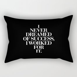 I Never Dreamed Of Success I Worked For It contemporary minimalism typography design home wall decor Rectangular Pillow