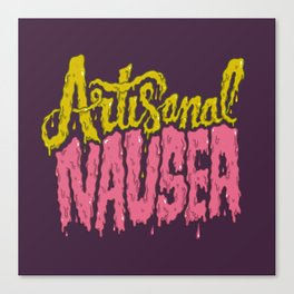 Artisanal Nausea Canvas Print