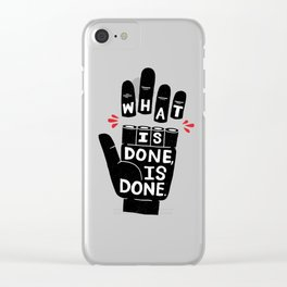what is done... Clear iPhone Case