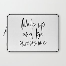 Wake Up and Be Awesome, Inspirational Quote, Printable Art, Bedroom Decor Laptop Sleeve