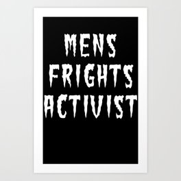 MENS FRIGHTS ACTIVIST (WHITE) Art Print