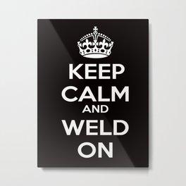 Keep Calm and Weld On  Metal Print