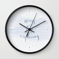 never stop exploring Wall Clocks featuring Never stop exploring by Earthlightened
