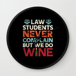 Law Students Never Complain But We Do Wine Wall Clock