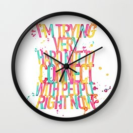 I'm Trying Very Hard Not To Connect With People Right Now - Schitt's Creek Quote Wall Clock