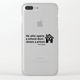 He who opens a school door, closes a prison. Clear iPhone Case