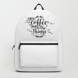 First coffee then do the things. Black text. Backpack