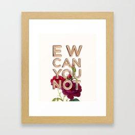 EW CAN YOU NOT Framed Art Print