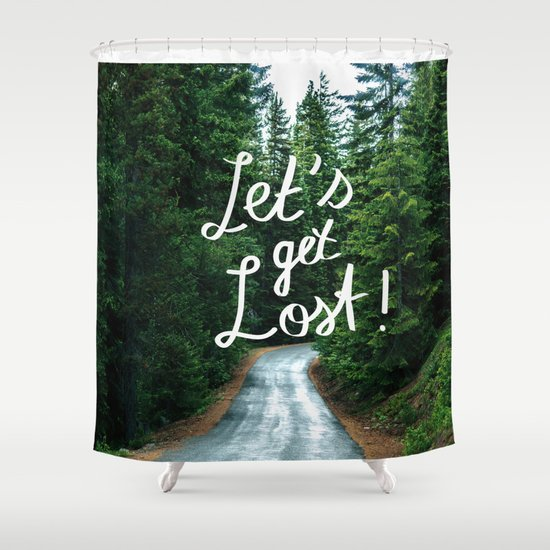 Let 39 S Get Lost Quote Typography Green Forest Shower Curtain By Stay Positive Design Society6