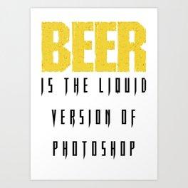 beer is the liquid version - I love beer Art Print