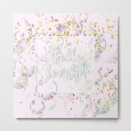 Hello, Lovely! (bubbles and confetti) Metal Print
