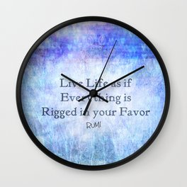 Live Life As If Everything Is Rigged In Your Favor Wall Clock