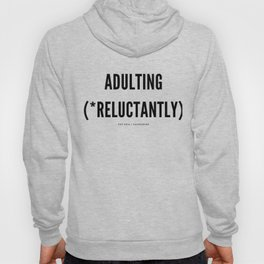 Adulting (*Reluctantly) Hoody