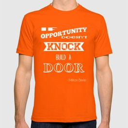 If opportunity doesn't knock build a door T-shirt