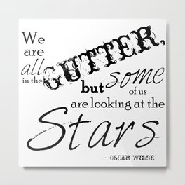 We Are All in the Gutter, but Some of Us Are Looking at the Stars Metal Print