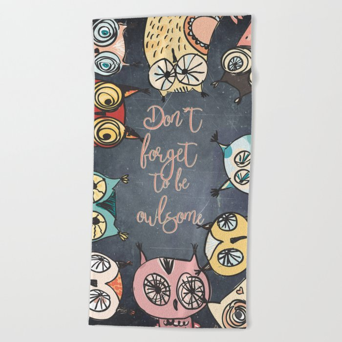 Don´t forget to be owlsome - Animal Owl Owls Fun illustration #Society6 Beach Towel
