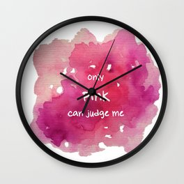 Only Pink Can Judge Me Wall Clock