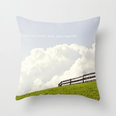 Who cares about the clouds... Throw Pillow