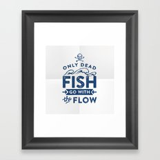 Only the dead fish go with the flow Framed Art Print