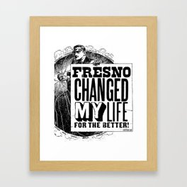 Fresno Changed My Life For The Better Framed Art Print