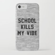School Kills My Vibe Slim Case iPhone 7