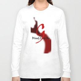 Bleed Like Me Long Sleeve T-shirt