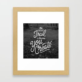 The Best Trail is the One You Create Framed Art Print