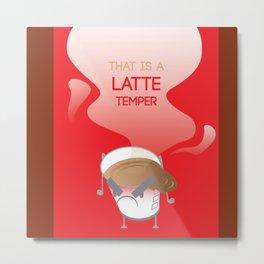 That's a latte temper Metal Print