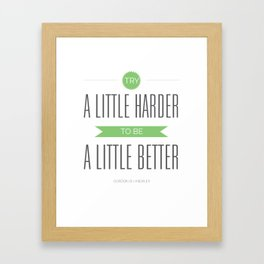 Try Harder. Be Better. Framed Art Print
